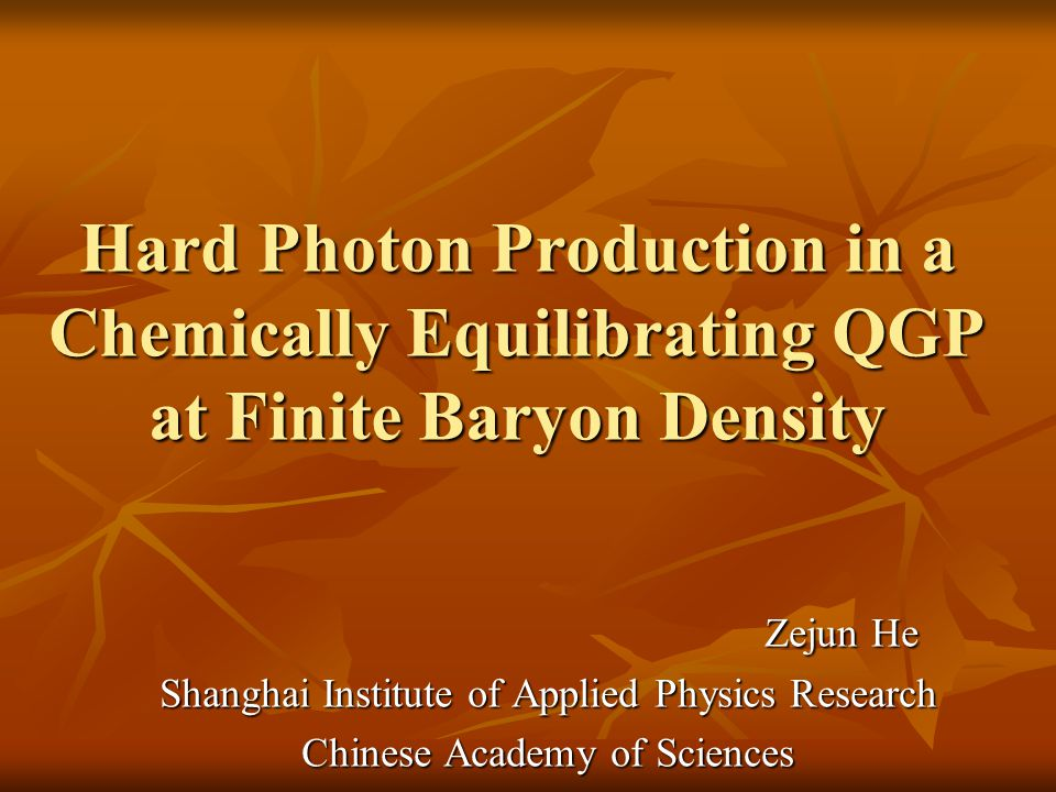 Hard Photon Production in a Chemically Equilibrating QGP at Finite Baryon Density Zejun He Zejun He Shanghai Institute of Applied Physics Research Chi