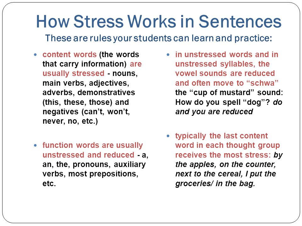 How Stress Works in Sentences These are rules your students can learn and practice: content words (the words that carry information) are usually stres