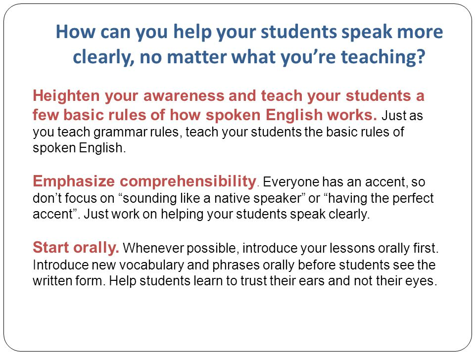 How can you help your students speak more clearly, no matter what you're teaching? Heighten your awareness and teach your students a few basic rules o