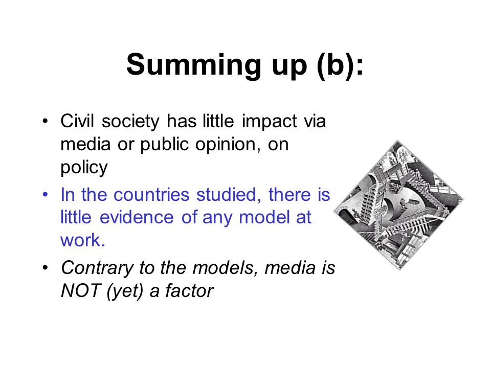 Summing up (b): Civil society has little impact via media or public opinion, on policy In the countries studied, there is little evidence of any model at work.
