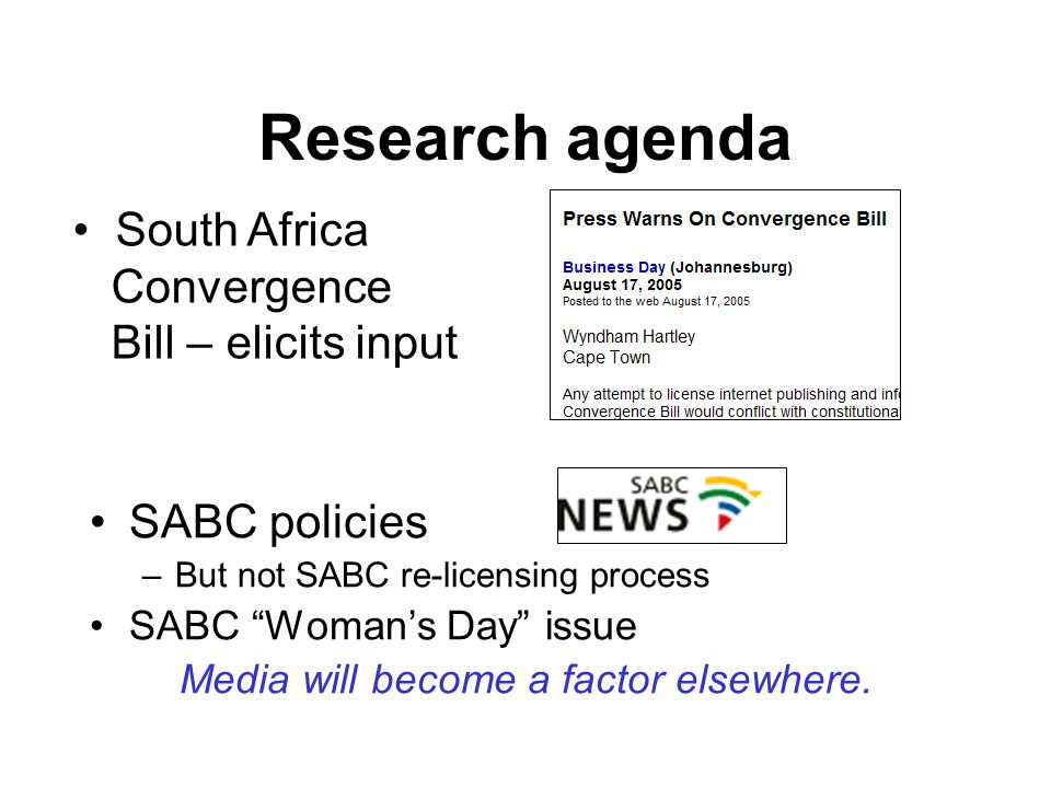 Research agenda SABC policies –But not SABC re-licensing process SABC Woman's Day issue Media will become a factor elsewhere.