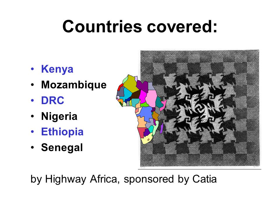 Countries covered: Kenya Mozambique DRC Nigeria Ethiopia Senegal by Highway Africa, sponsored by Catia