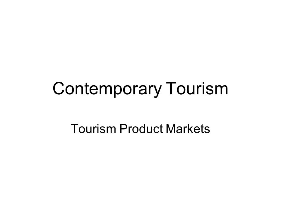 Contemporary Tourism Tourism Product Markets