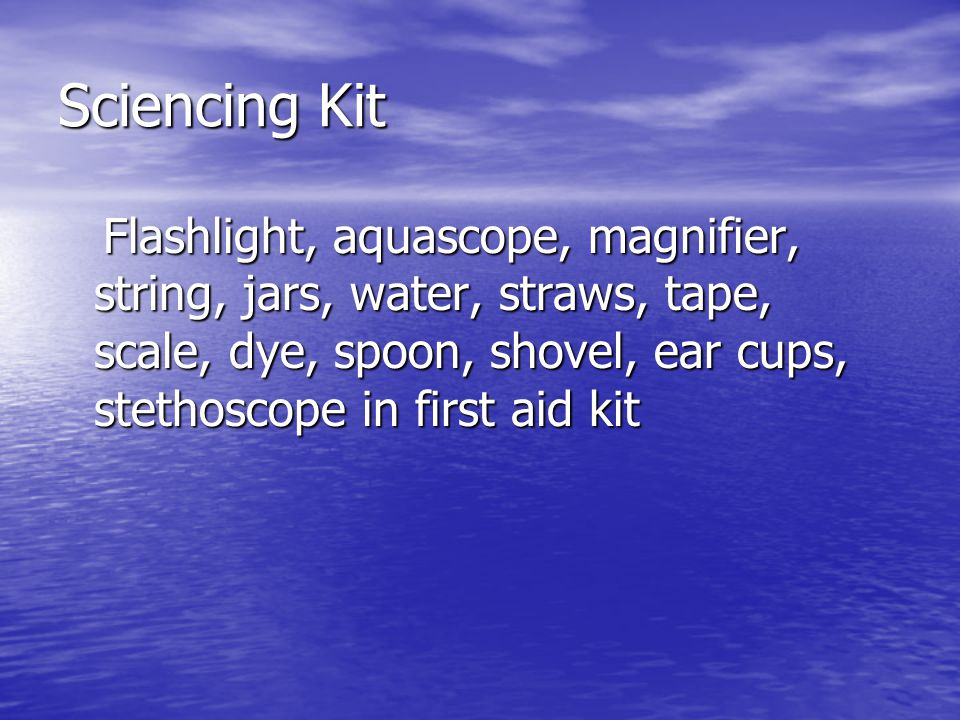Sciencing Kit Flashlight, aquascope, magnifier, string, jars, water, straws, tape, scale, dye, spoon, shovel, ear cups, stethoscope in first aid kit Flashlight, aquascope, magnifier, string, jars, water, straws, tape, scale, dye, spoon, shovel, ear cups, stethoscope in first aid kit