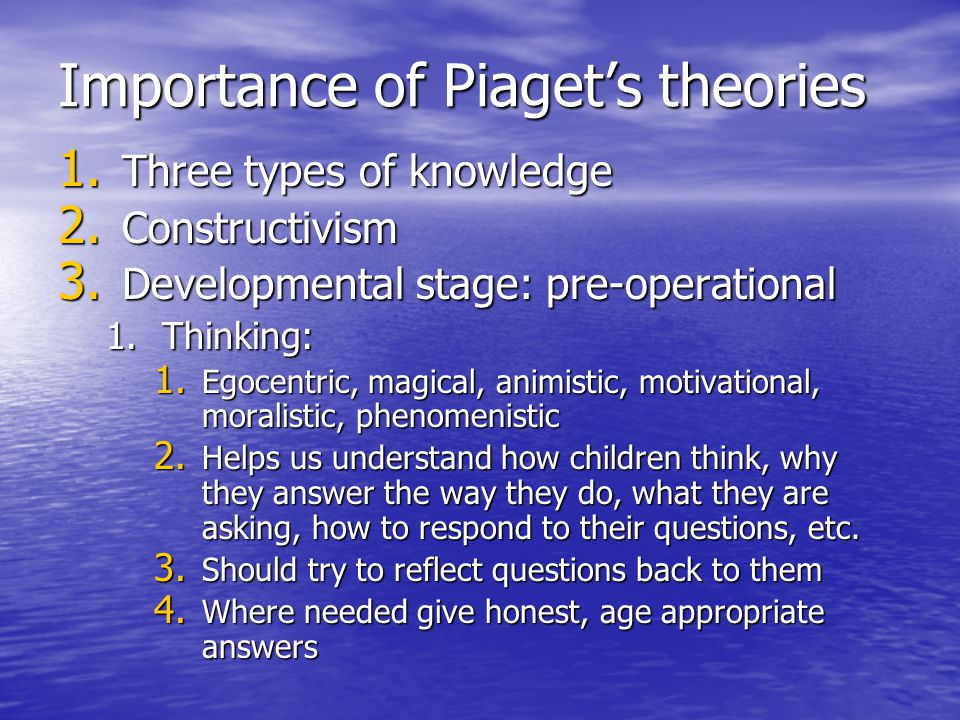 Importance of Piaget's theories 1. Three types of knowledge 2.