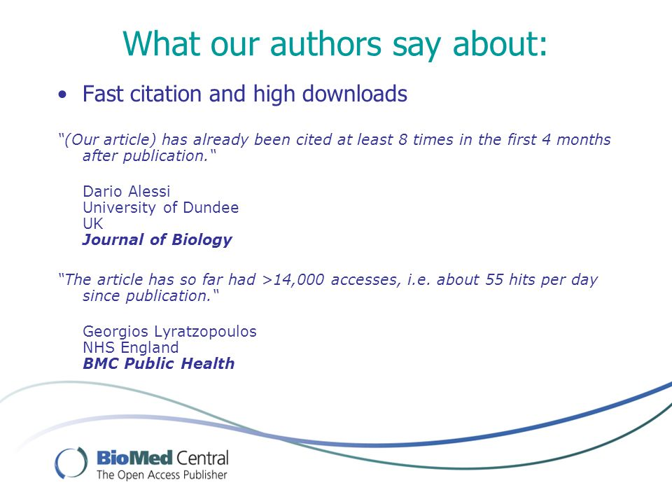 What our authors say about: Fast citation and high downloads (Our article) has already been cited at least 8 times in the first 4 months after publication. Dario Alessi University of Dundee UK Journal of Biology The article has so far had >14,000 accesses, i.e.