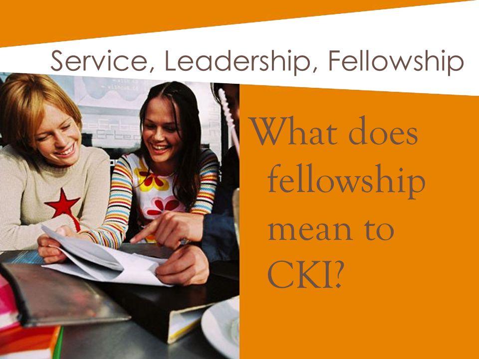 What does fellowship mean to CKI Service, Leadership, Fellowship