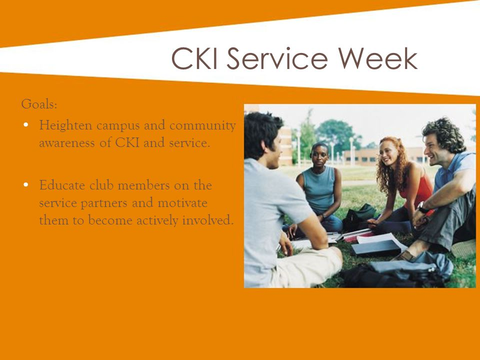 CKI Service Week Goals: Heighten campus and community awareness of CKI and service.