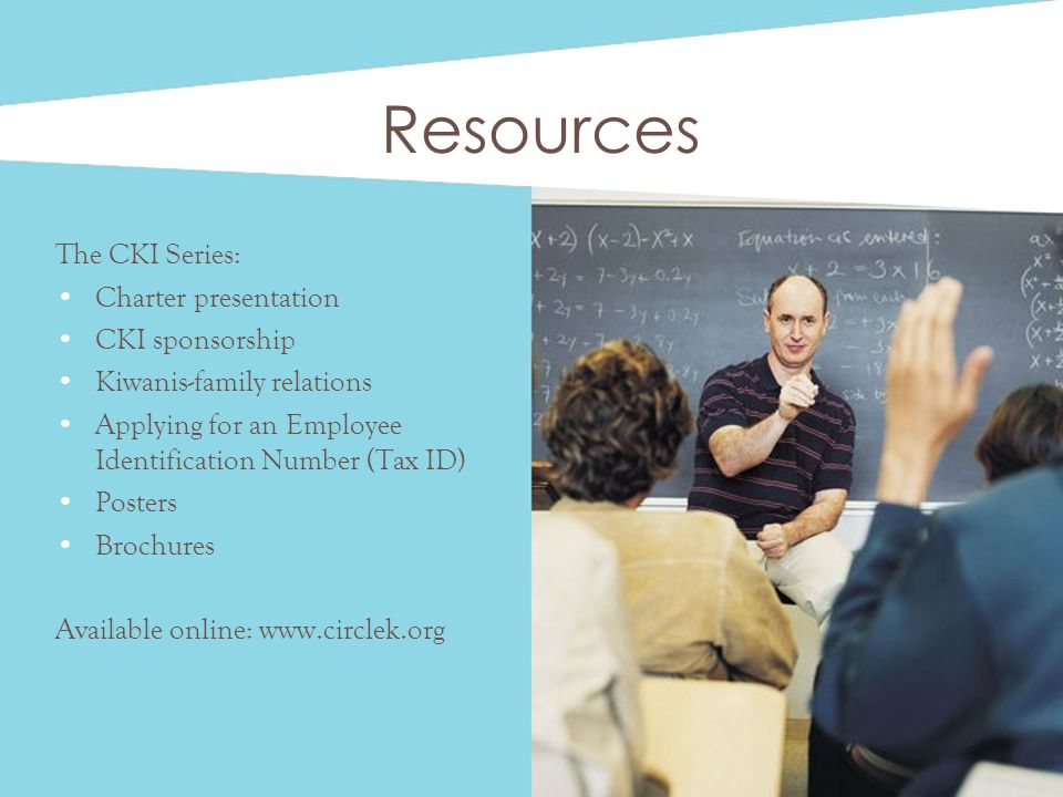 Resources The CKI Series: Charter presentation CKI sponsorship Kiwanis-family relations Applying for an Employee Identification Number (Tax ID) Poster