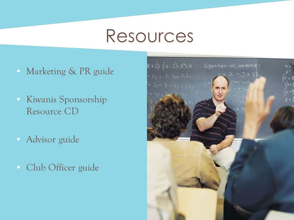 Resources Marketing & PR guide Kiwanis Sponsorship Resource CD Advisor guide Club Officer guide