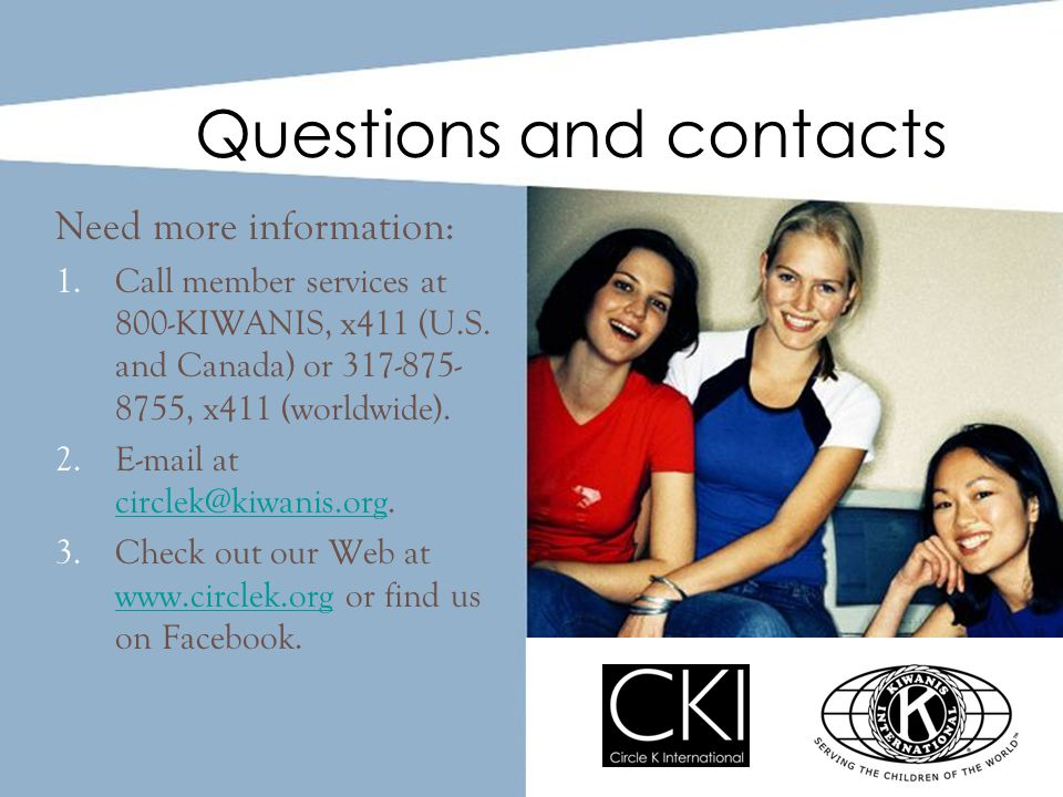 Need more information: 1.Call member services at 800-KIWANIS, x411 (U.S.