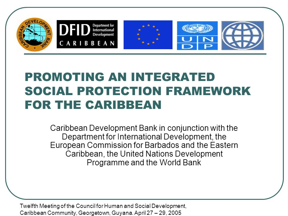 Twelfth Meeting of the Council for Human and Social Development, Caribbean Community, Georgetown, Guyana. April 27 – 29, 2005 PROMOTING AN INTEGRATED