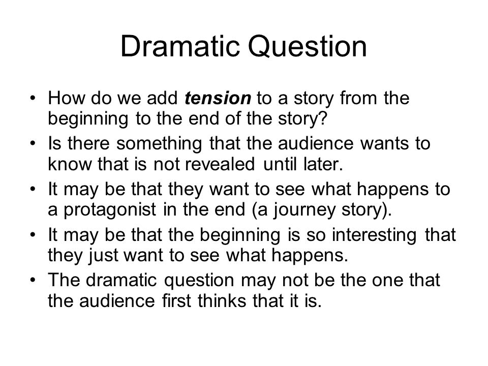 Dramatic Question How do we add tension to a story from the beginning to the end of the story.