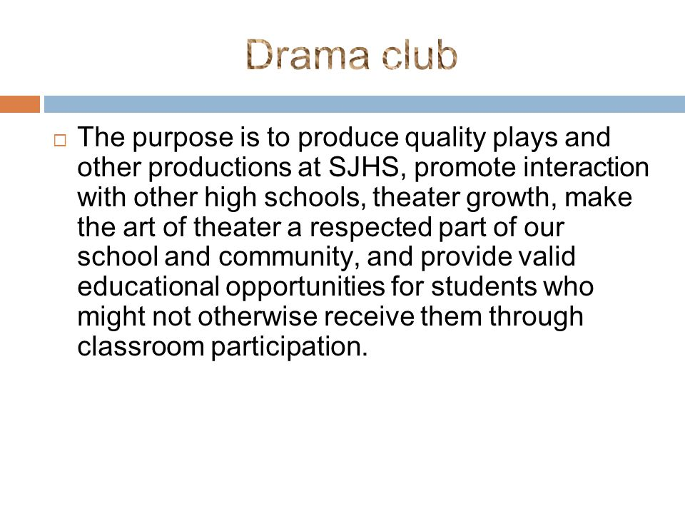  The purpose is to produce quality plays and other productions at SJHS, promote interaction with other high schools, theater growth, make the art of theater a respected part of our school and community, and provide valid educational opportunities for students who might not otherwise receive them through classroom participation.