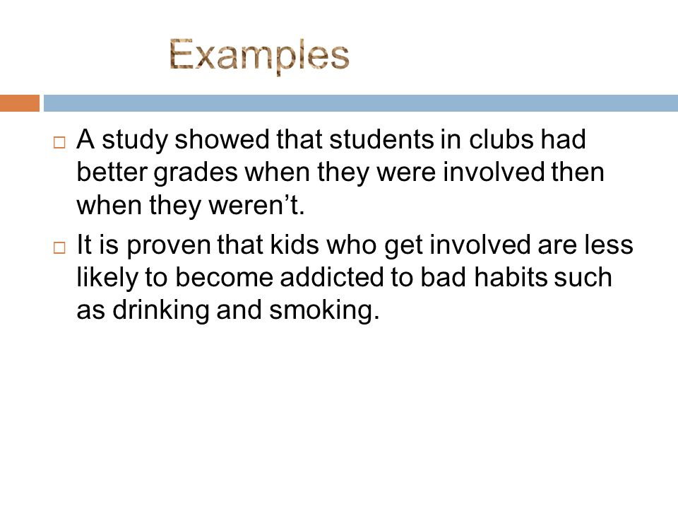  A study showed that students in clubs had better grades when they were involved then when they weren't.