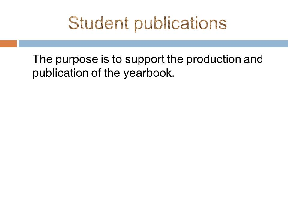 The purpose is to support the production and publication of the yearbook.