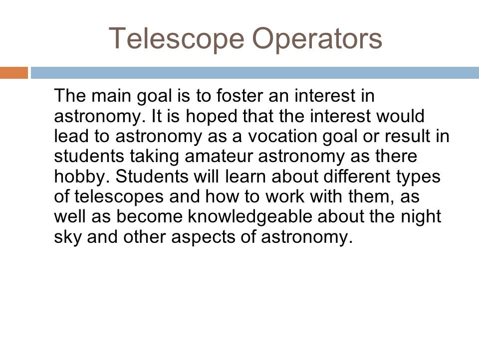 Telescope Operators The main goal is to foster an interest in astronomy.