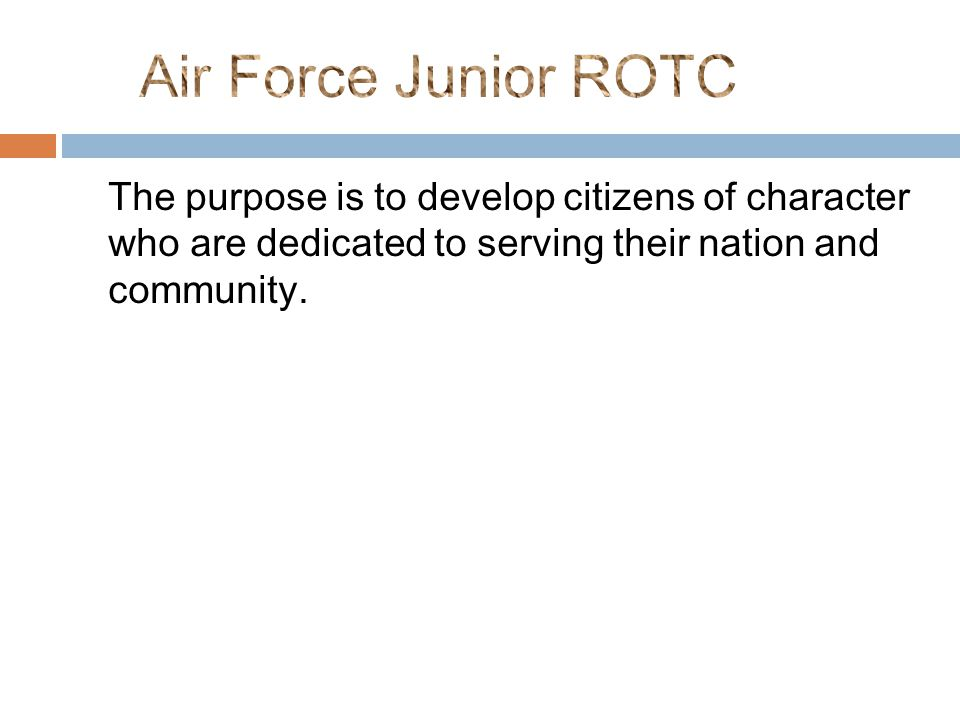 The purpose is to develop citizens of character who are dedicated to serving their nation and community.