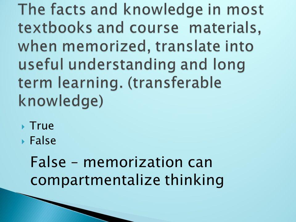  True  False False – memorization can compartmentalize thinking
