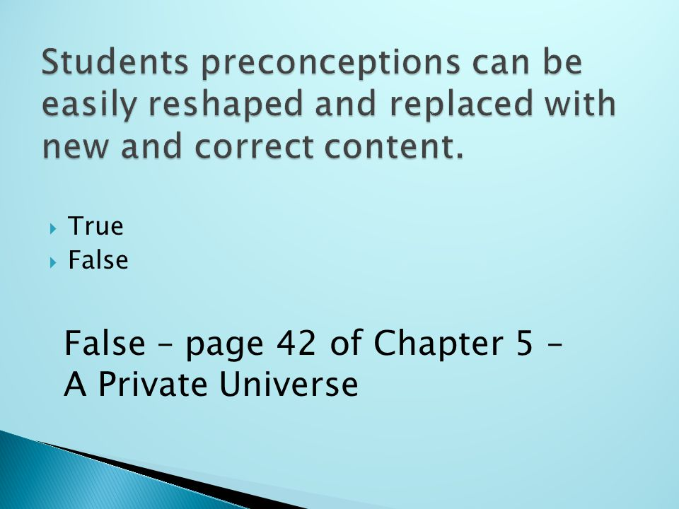 True  False False – page 42 of Chapter 5 – A Private Universe