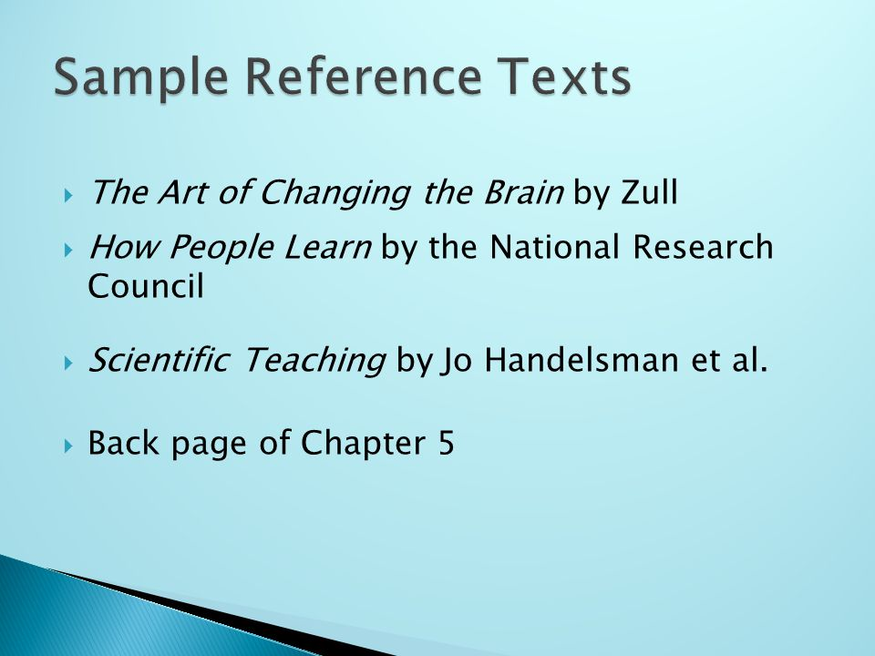  The Art of Changing the Brain by Zull  How People Learn by the National Research Council  Scientific Teaching by Jo Handelsman et al.