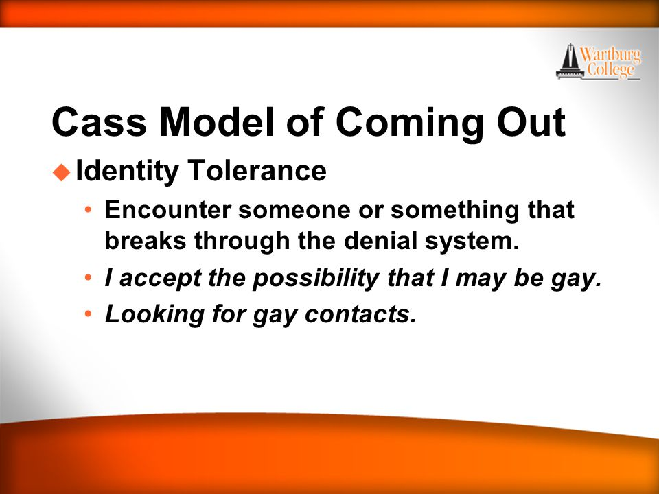 WARTBURG TRADITIONS Cass Model of Coming Out u Identity Tolerance Encounter someone or something that breaks through the denial system.