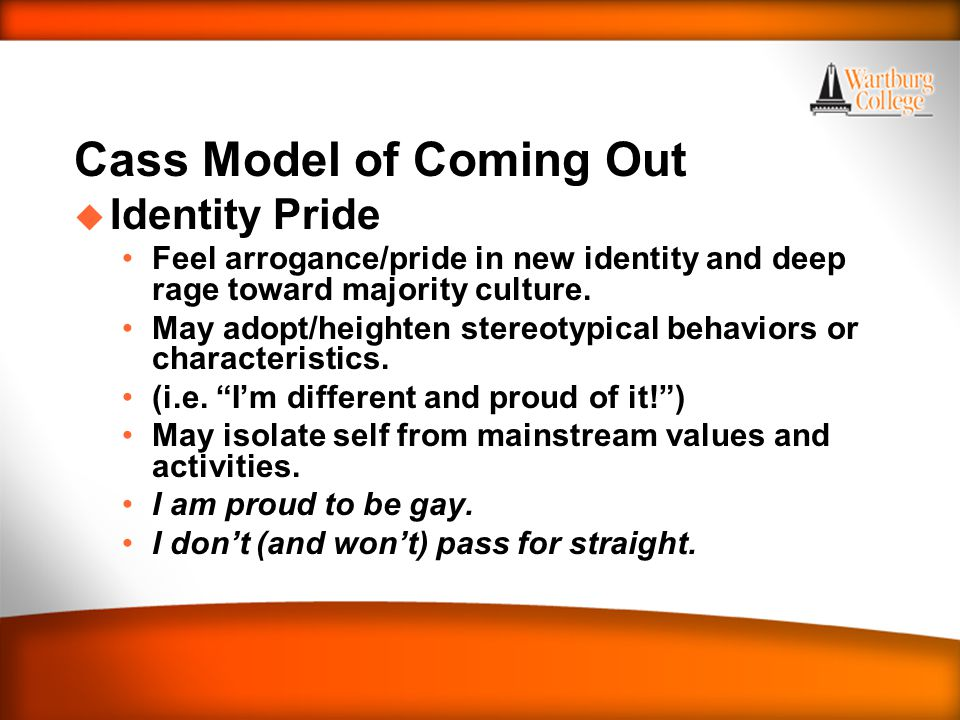 WARTBURG TRADITIONS Cass Model of Coming Out u Identity Pride Feel arrogance/pride in new identity and deep rage toward majority culture.