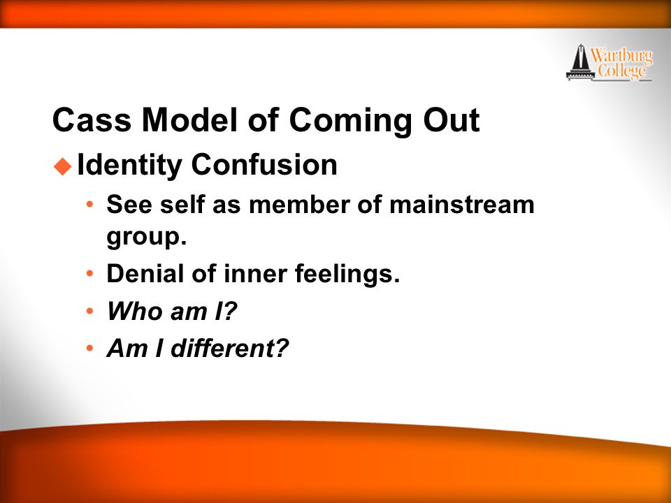 WARTBURG TRADITIONS Cass Model of Coming Out u Identity Confusion See self as member of mainstream group.