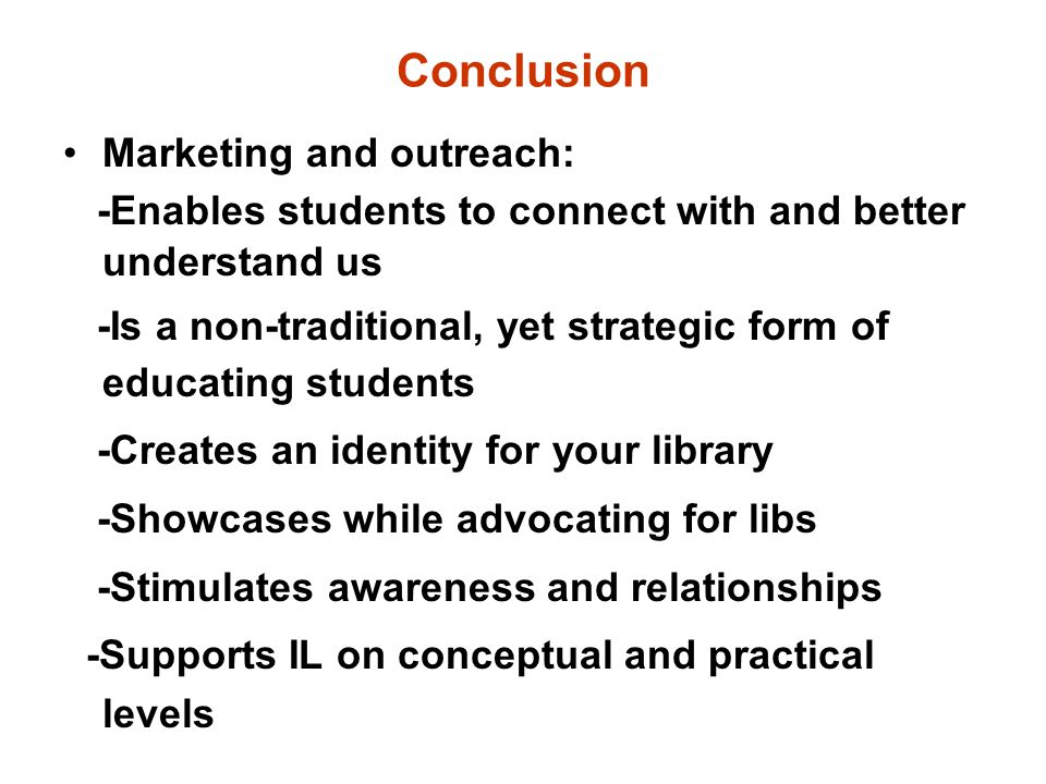 Conclusion Marketing and outreach: -Enables students to connect with and better understand us -Is a non-traditional, yet strategic form of educating s