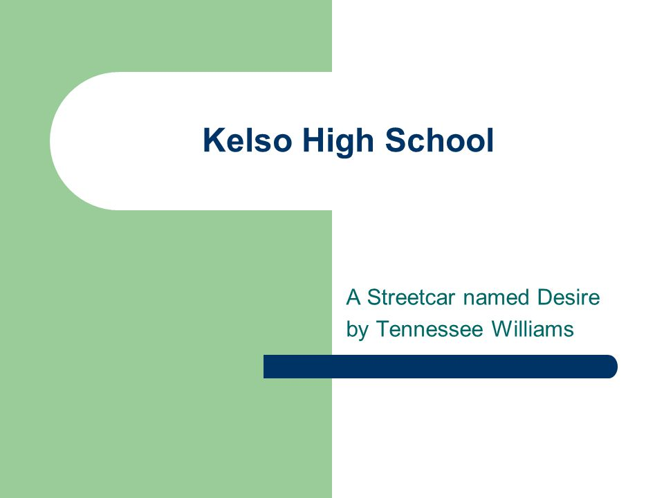 Kelso High School A Streetcar named Desire by Tennessee Williams