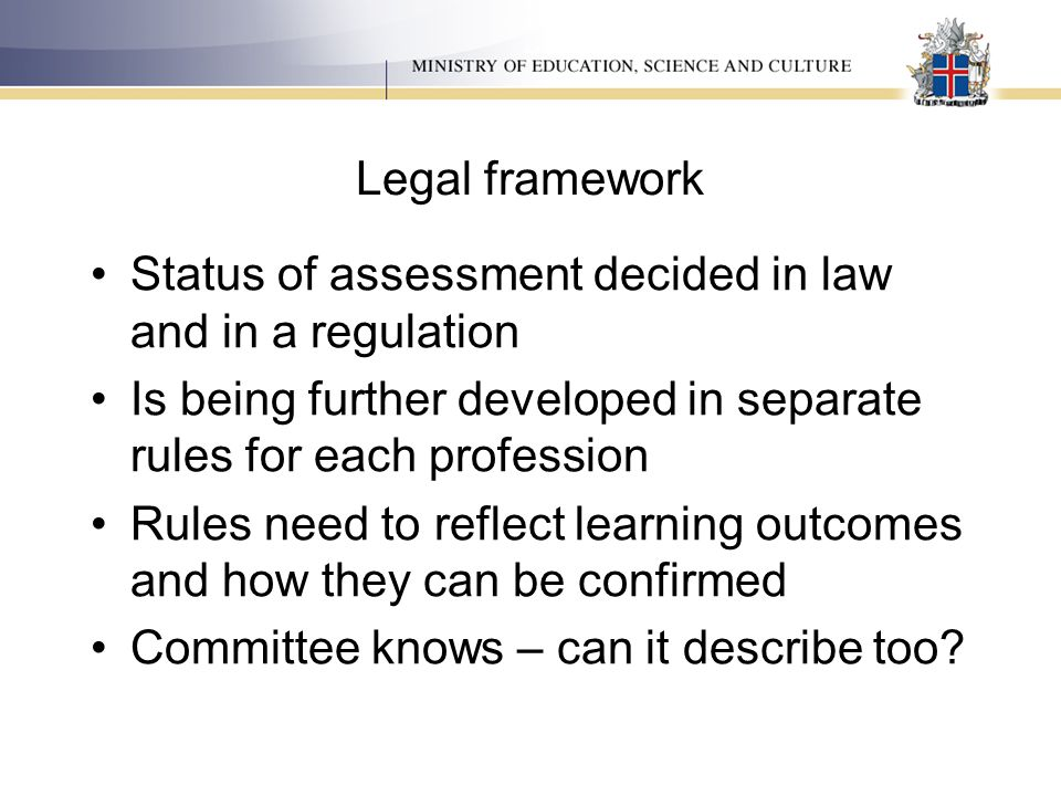 Legal framework Status of assessment decided in law and in a regulation Is being further developed in separate rules for each profession Rules need to
