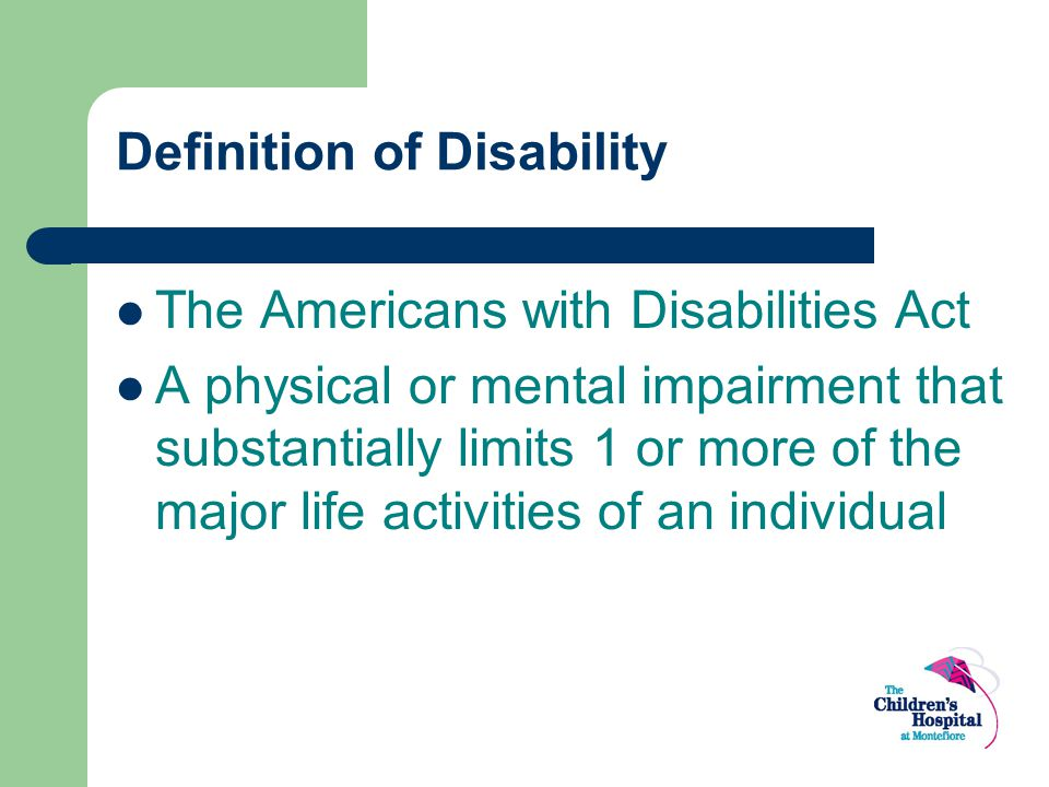Definition of Disability The Americans with Disabilities Act A physical or mental impairment that substantially limits 1 or more of the major life act