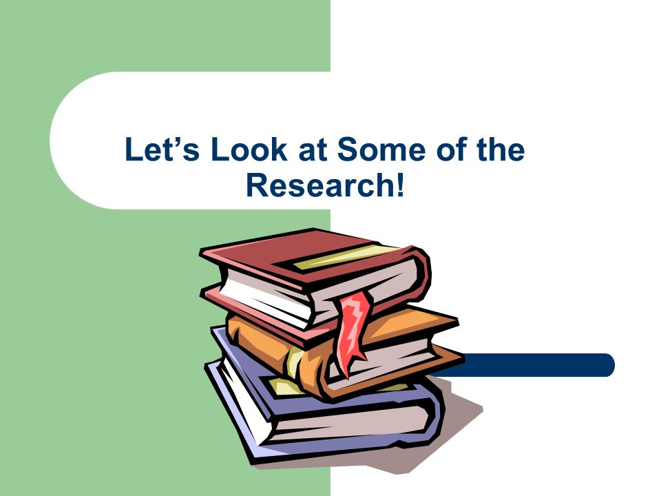 Let's Look at Some of the Research!