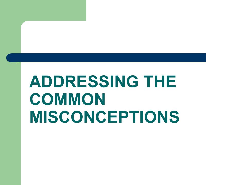ADDRESSING THE COMMON MISCONCEPTIONS