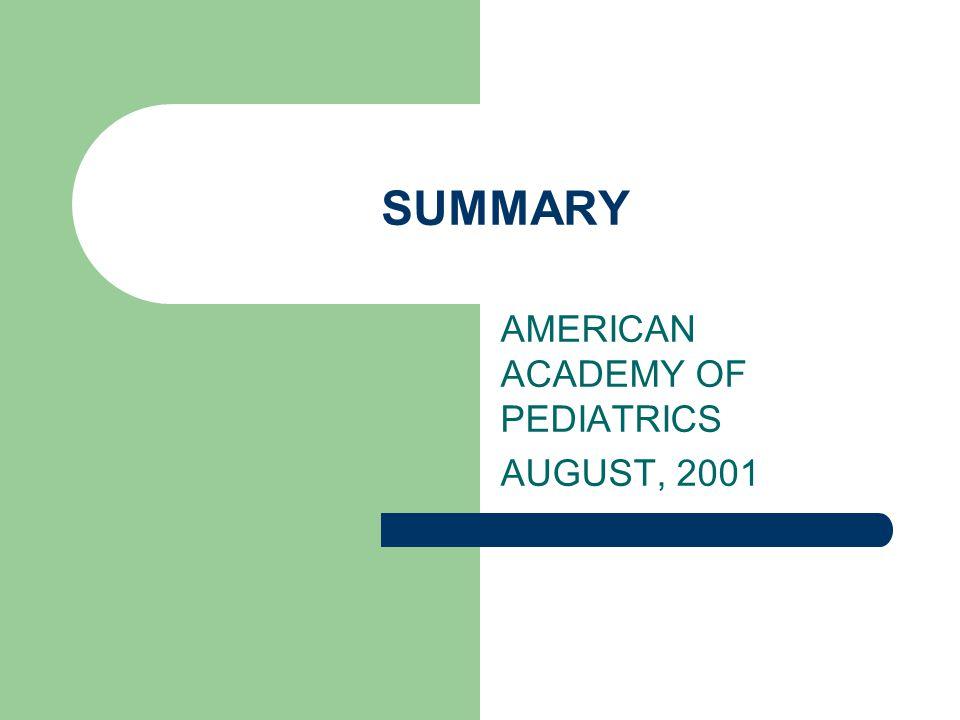 SUMMARY AMERICAN ACADEMY OF PEDIATRICS AUGUST, 2001