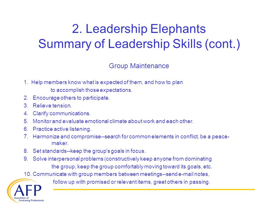 2. Leadership Elephants Summary of Leadership Skills (cont.) Group Maintenance 1. Help members know what is expected of them, and how to plan to accom