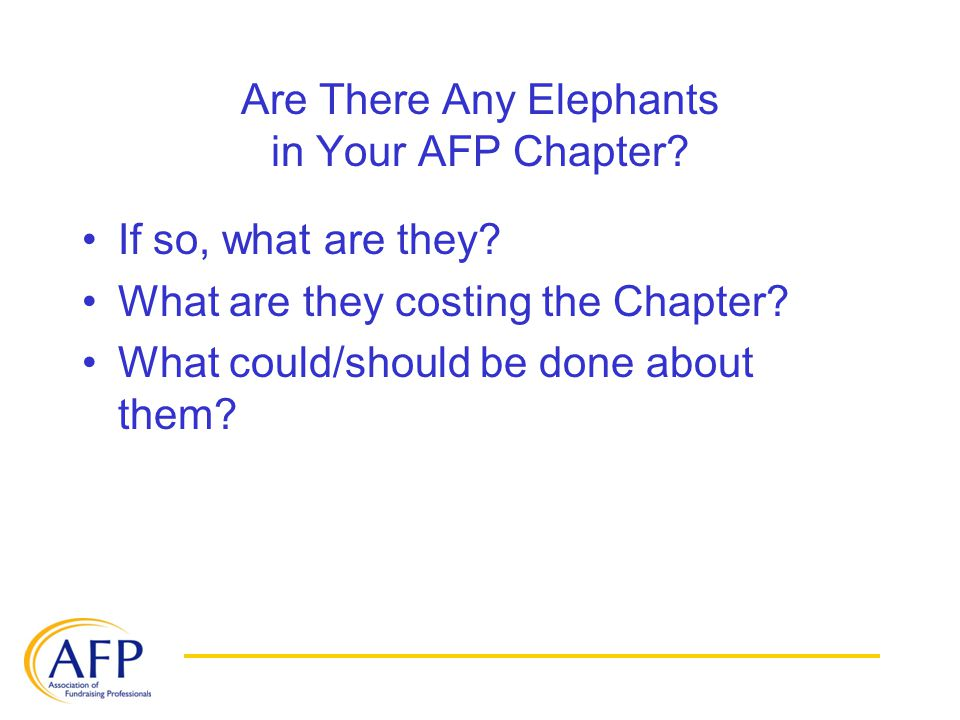 Are There Any Elephants in Your AFP Chapter. If so, what are they.