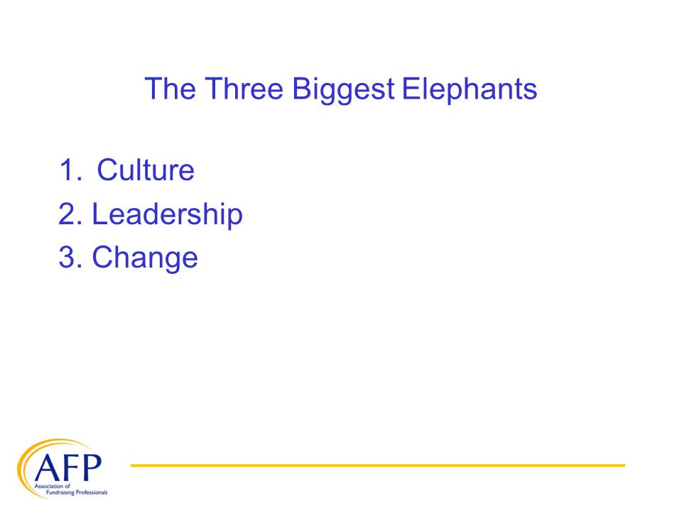The Three Biggest Elephants 1.Culture 2. Leadership 3. Change