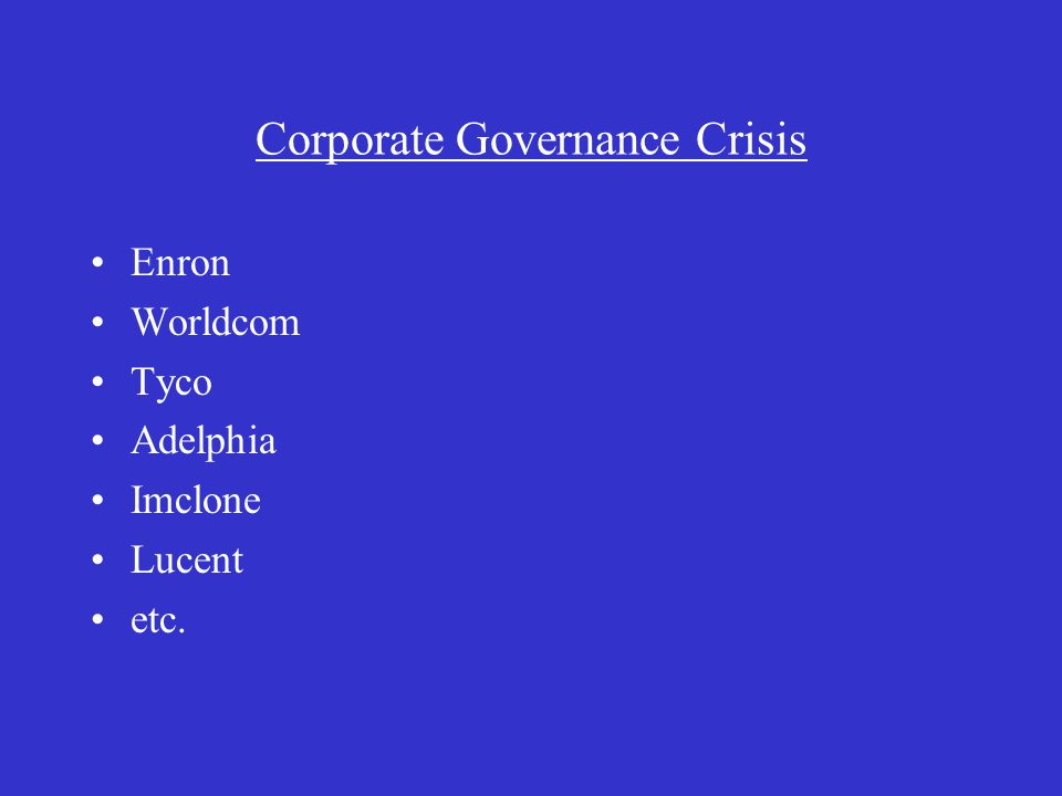 Corporate Governance Crisis Enron Worldcom Tyco Adelphia Imclone Lucent etc.