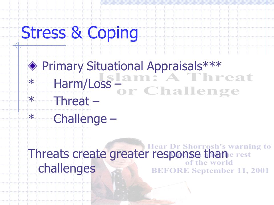 Coping Secondary Appraisal – deciding to deal with the stressor Emotion-focused: seeking comfort, sympathy Problem-focused: Seeking information Control elements -> Combination is best