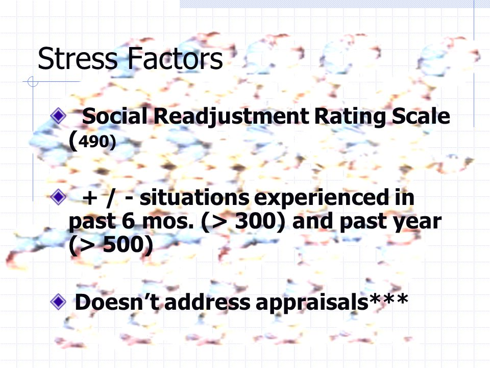 Stress Factors Social Readjustment Rating Scale ( 490) + / - situations experienced in past 6 mos.