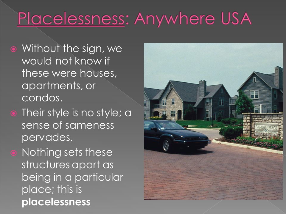  Without the sign, we would not know if these were houses, apartments, or condos.  Their style is no style; a sense of sameness pervades.  Nothing