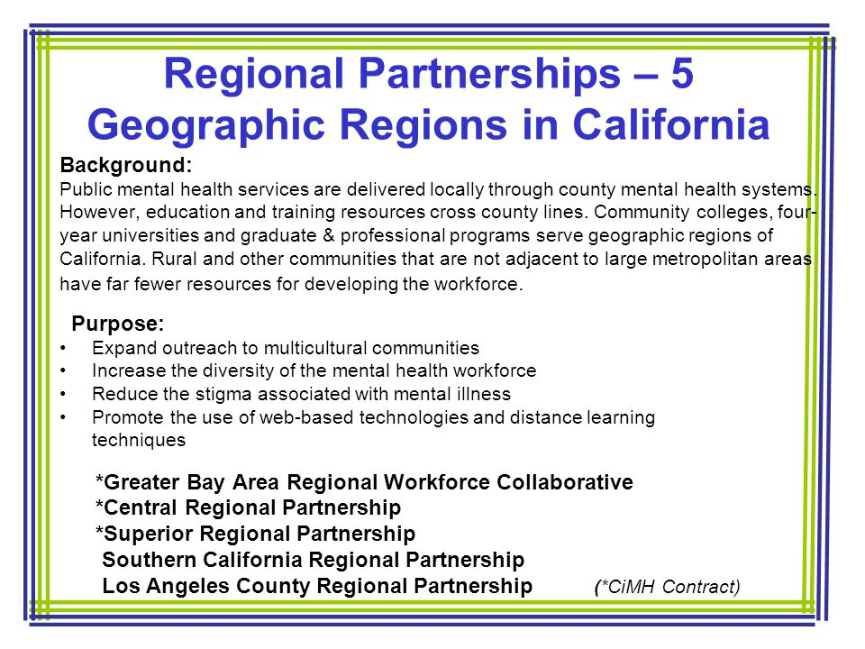 Regional Partnerships – 5 Geographic Regions in California Background: Public mental health services are delivered locally through county mental health systems.