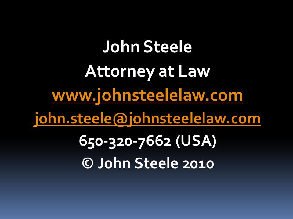 John Steele Attorney at Law www.johnsteelelaw.com john.steele@johnsteelelaw.com 650-320-7662 (USA) © John Steele 2010