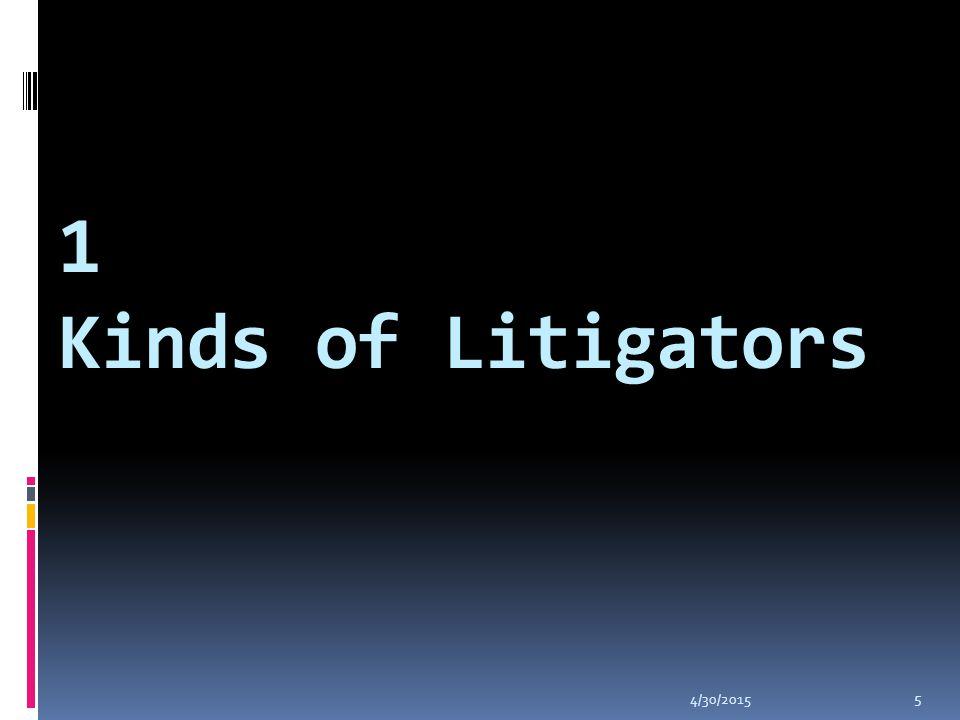 4/30/2015 5 1 Kinds of Litigators