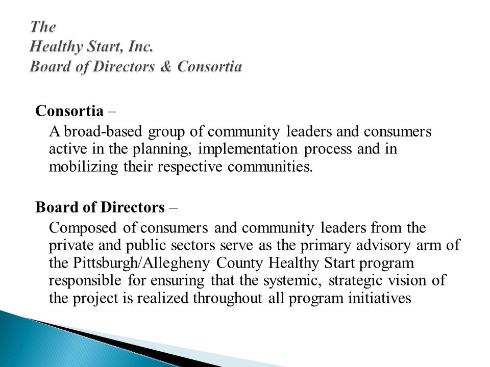 Consortia – A broad-based group of community leaders and consumers active in the planning, implementation process and in mobilizing their respective communities.