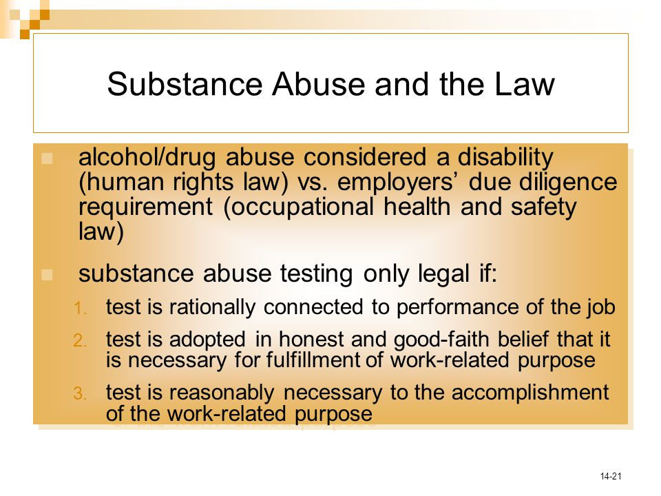 14-21 Substance Abuse and the Law alcohol/drug abuse considered a disability (human rights law) vs.