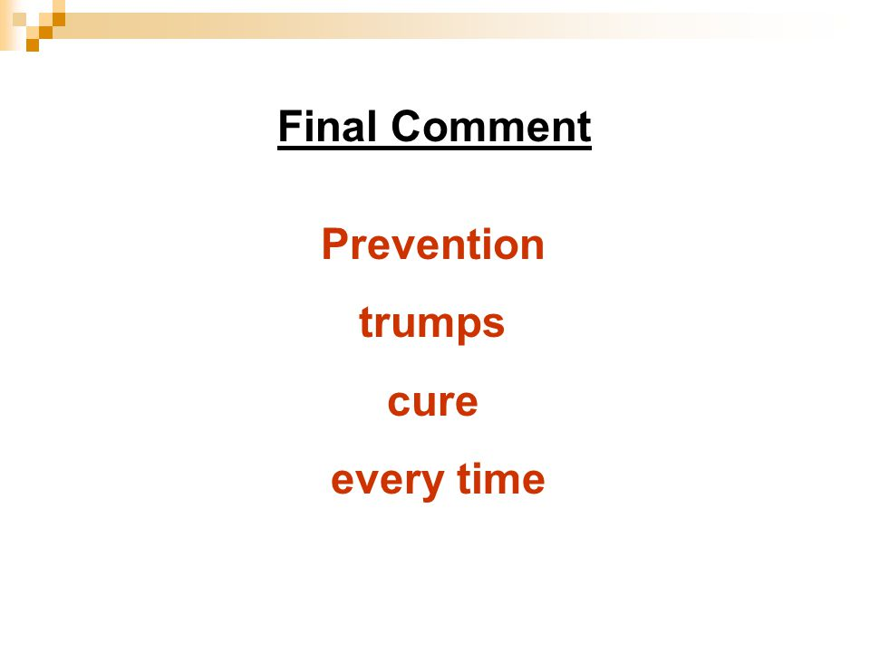 Prevention trumps cure every time Final Comment