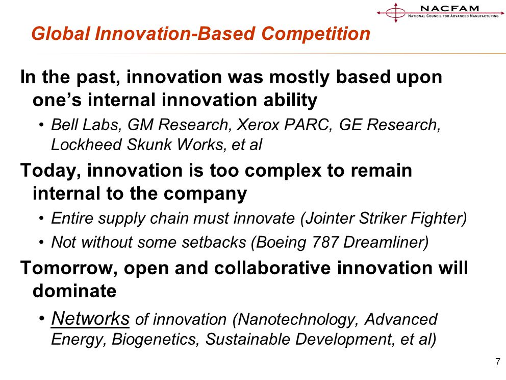 7 Global Innovation-Based Competition In the past, innovation was mostly based upon one's internal innovation ability Bell Labs, GM Research, Xerox PA