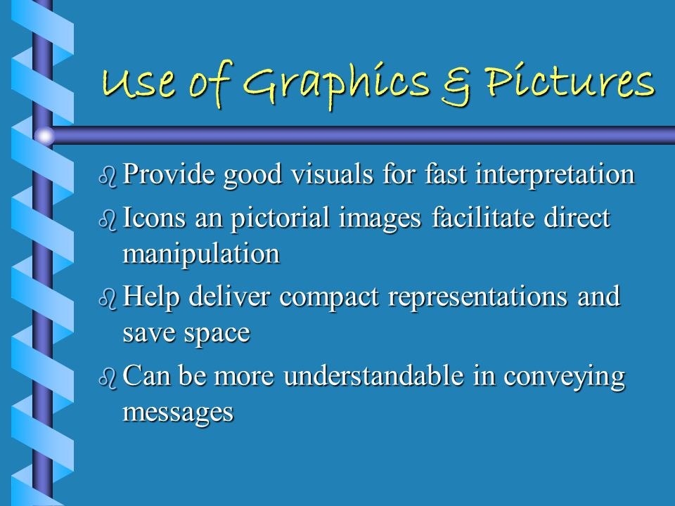 Use of Graphics & Pictures b Depict complex relationships b Illustrate meanings b Display trends b Display actual vs.
